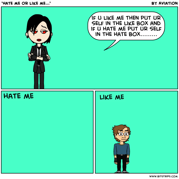 'hate me or like me...'