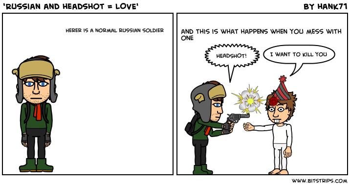 'Russian and headshot = LOVE'