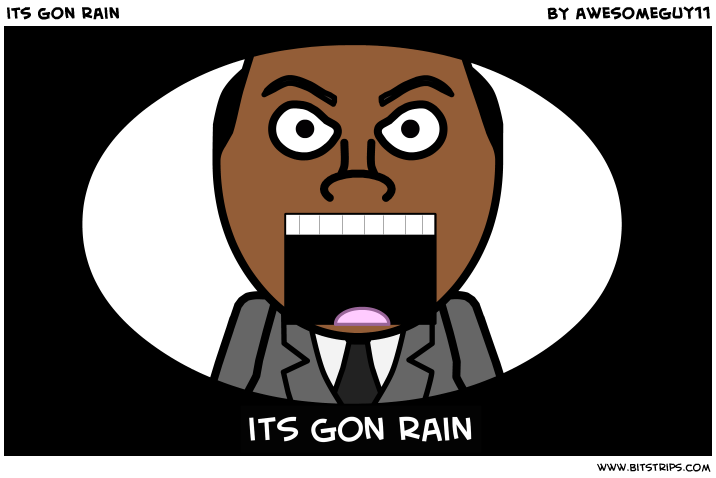 its gon rain