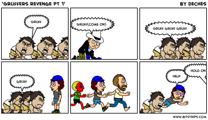 'Gruffers revenge pt 1'