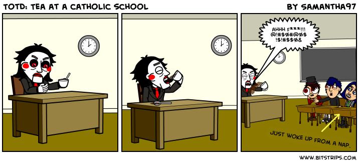 TotD: Tea at a catholic school