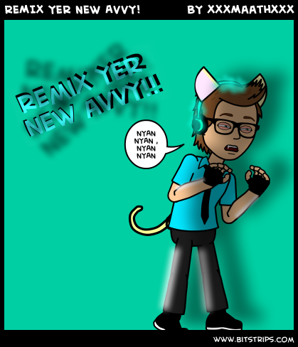 REMIX YER NEW AVVY!