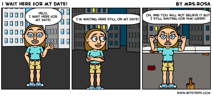 i wait here for my date!