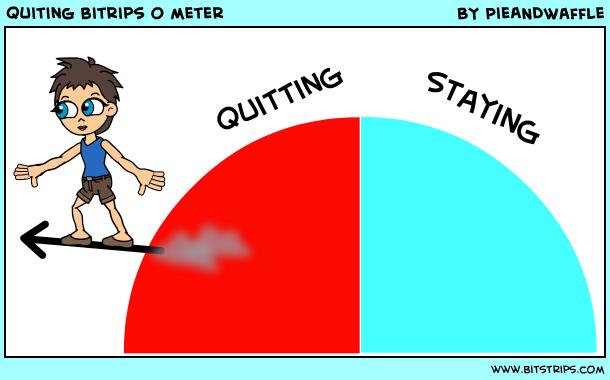 quiting bitrips o meter