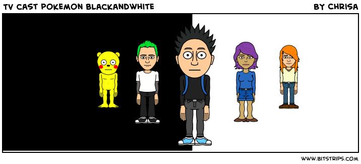 TV cast pokemon blackandwhite
