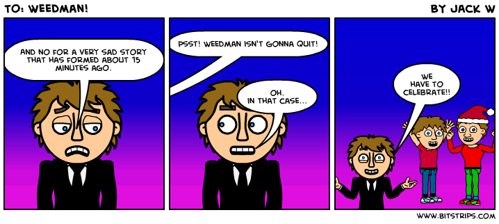 To: Weedman!
