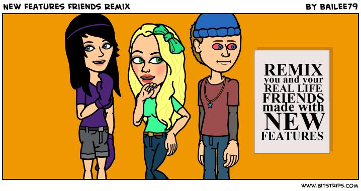 New Features Friends Remix