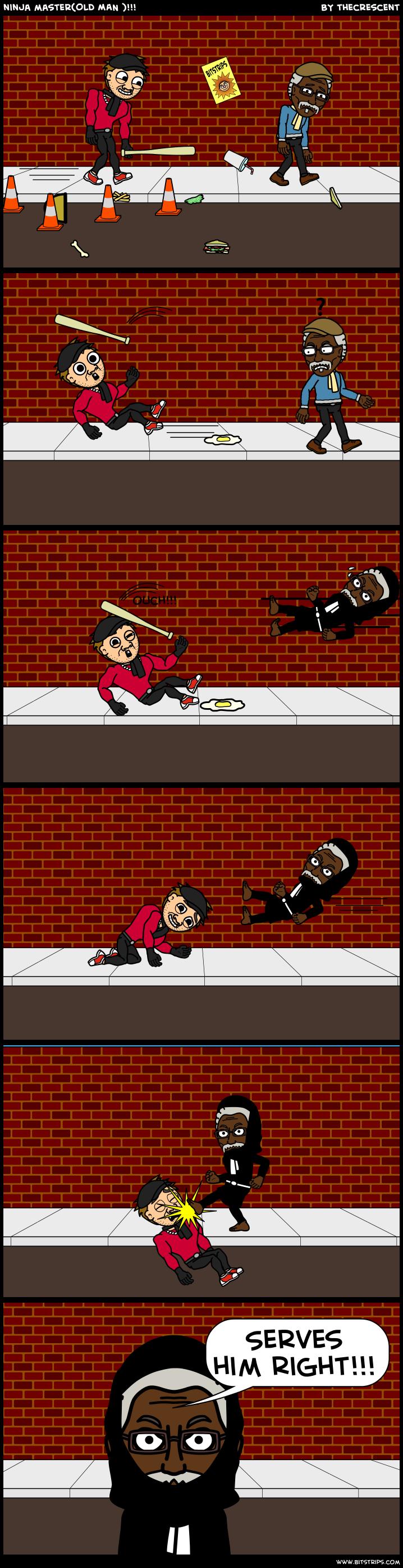 ninja master(OLD MAN )!!!