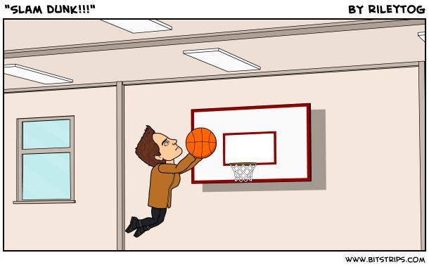 """Slam dunk!!!"""