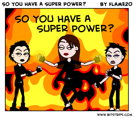 So You Have A Super Power?