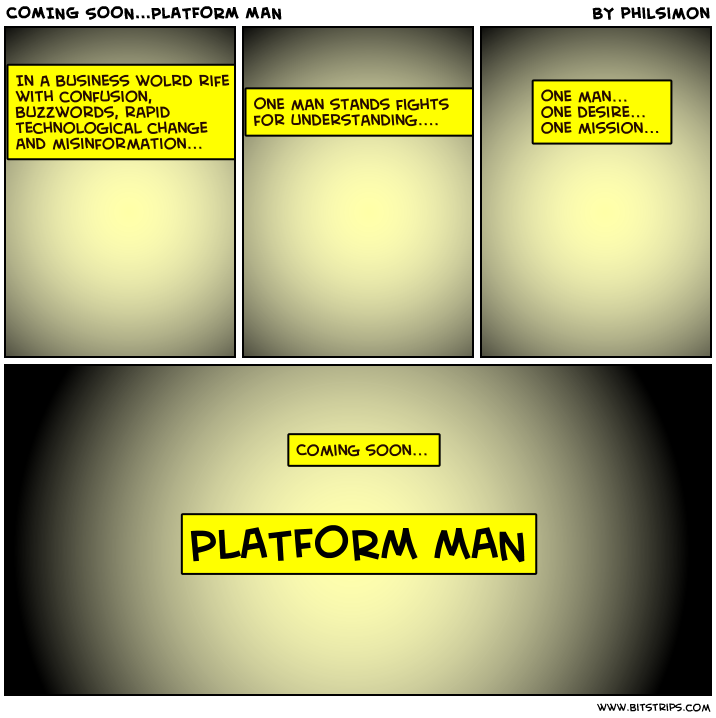 COMING SOON...PLATFORM MAN