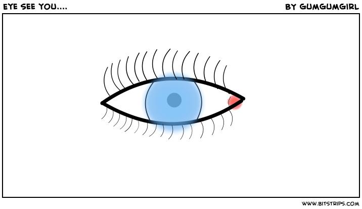 Eye see you....