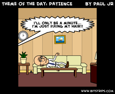 Theme of the day: PATIENCE