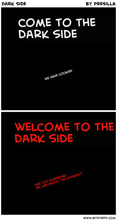 Come to the dark side we have cookies welcome to the dark side are you