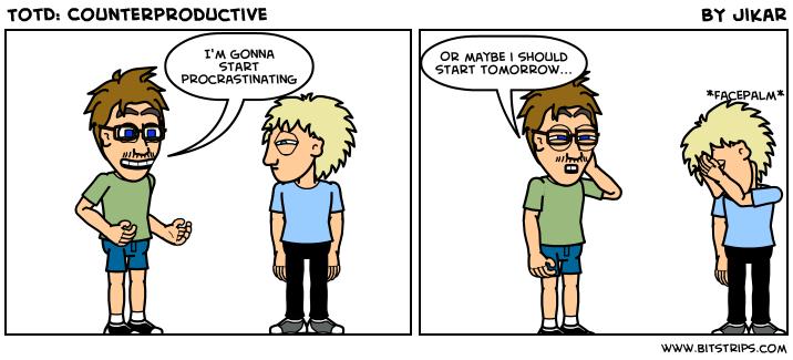 TotD: Counterproductive