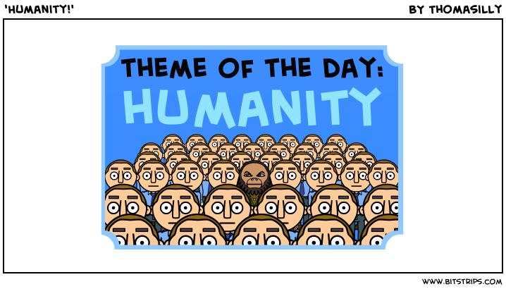 'Humanity!'