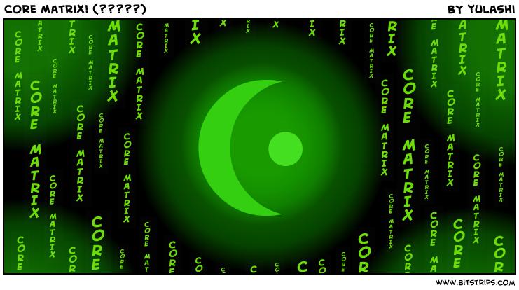 Core Matrix! (?????)