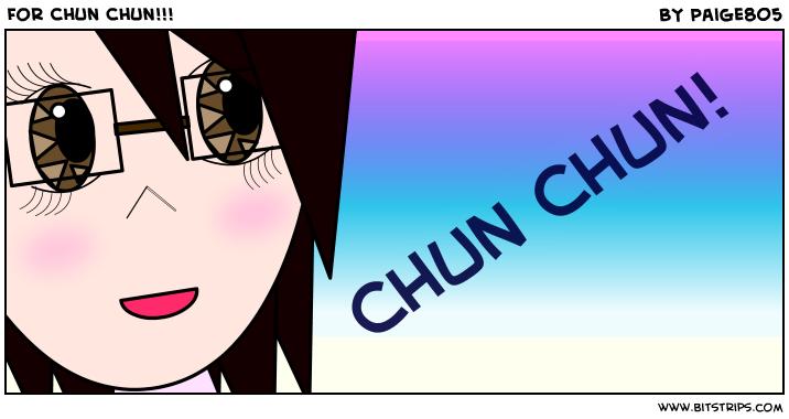 For Chun Chun!!!