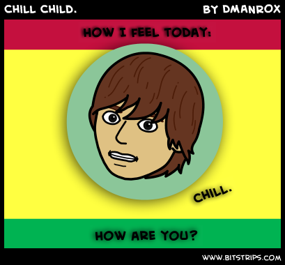 Chill Child.