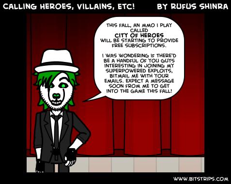 Calling Heroes, Villains, Etc!