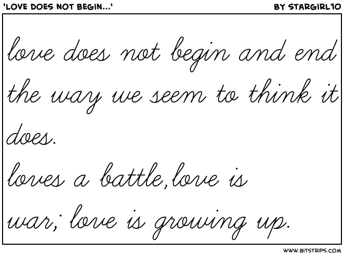 'love does not begin...'