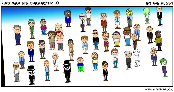 Find Mah sis Character :O