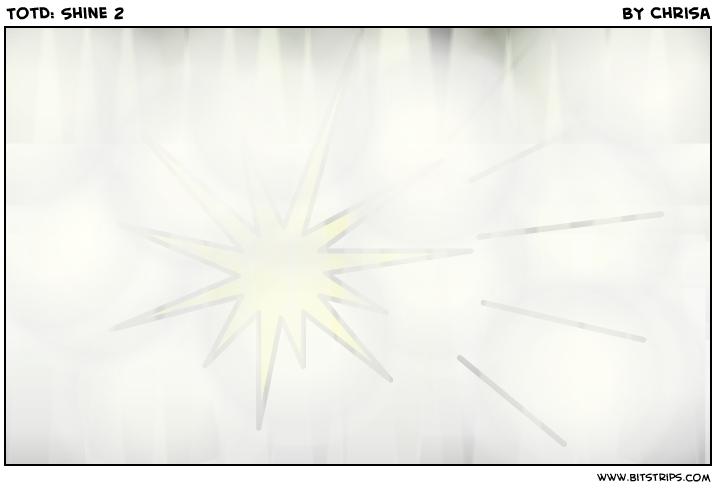TotD: Shine 2