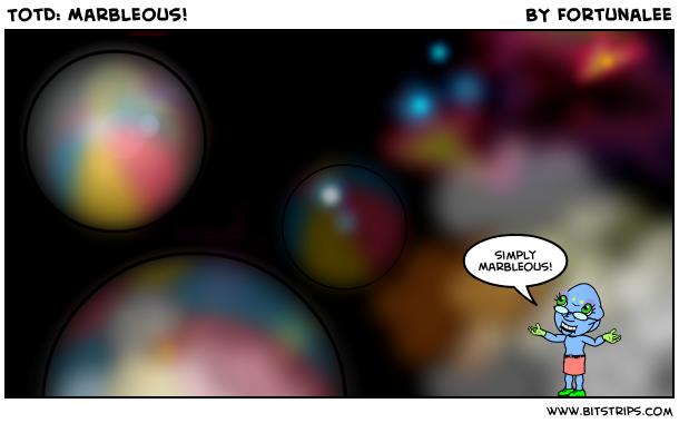 TotD: Marbleous!