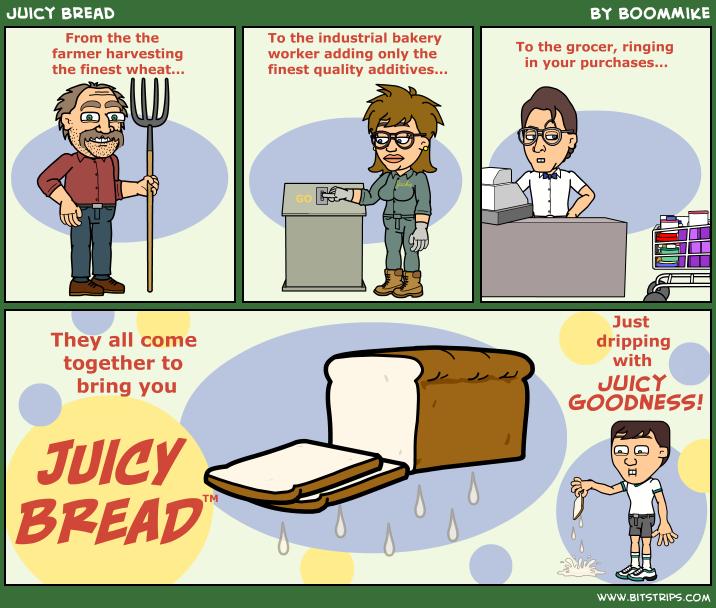 Juicy Bread