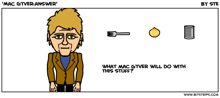 'Mac Gyver:answer'