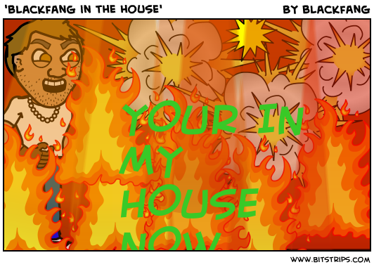 'blackfang in the house'