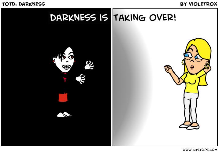 TotD: Darkness