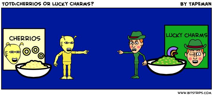 TotD:Cherrios Or Lucky Charms?