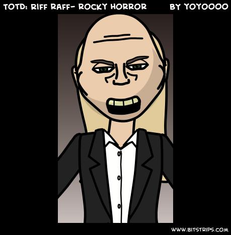 TotD: Riff raff- rocky horror