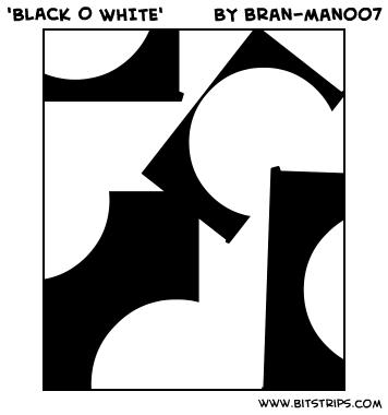 'BLACK O WHITE'