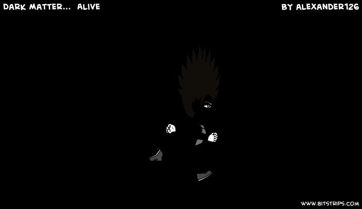 Dark Matter...  Alive