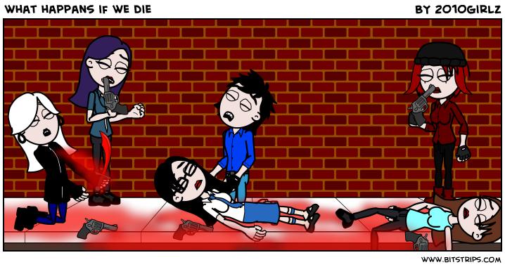 what happans if we die