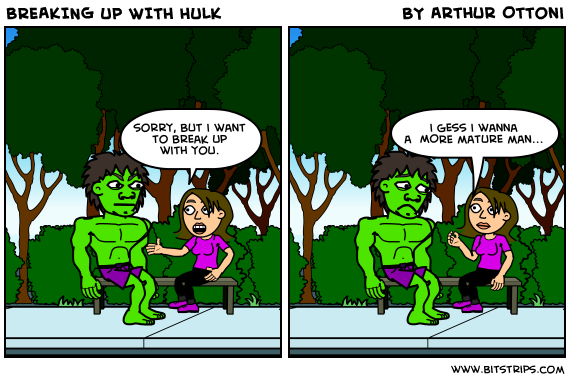 BREAKING UP WITH HULK