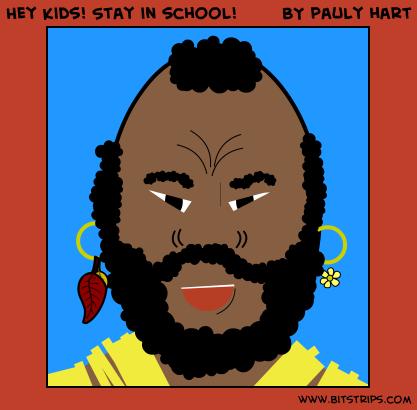 Hey kids! Stay in school!