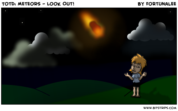TotD: Meteors - Look Out!