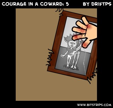 Courage in a Coward: 5