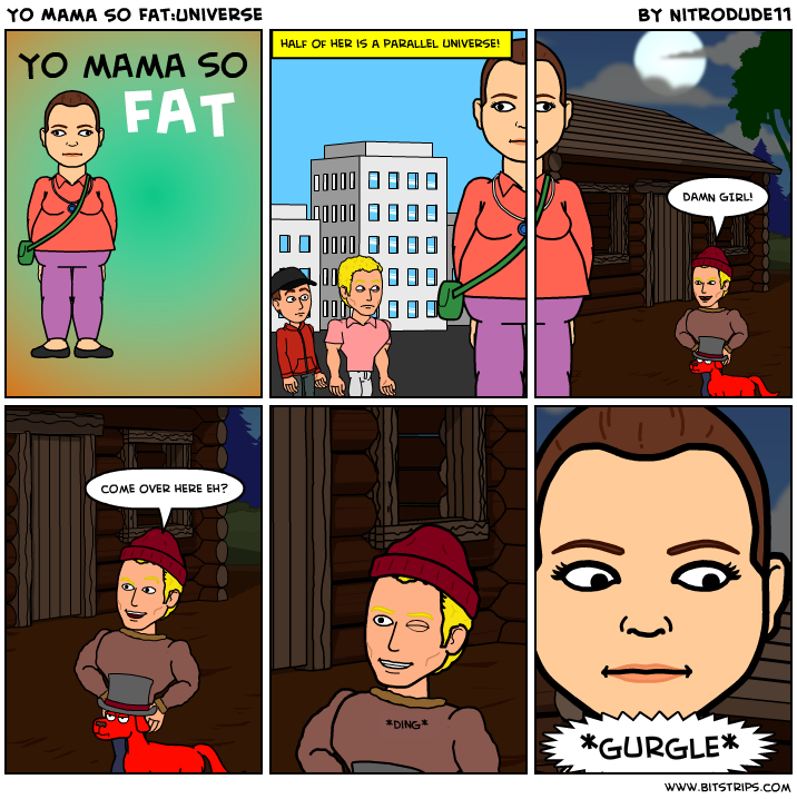 Yo mama so fat universe bitstrips