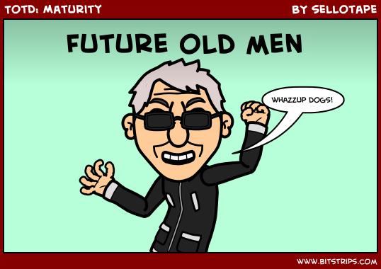 TotD: Maturity