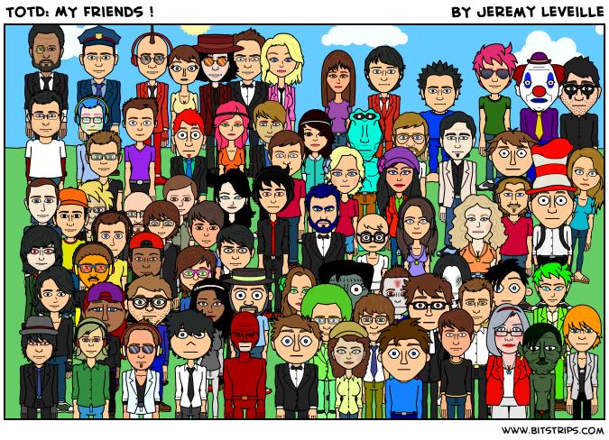 TotD: MY Friends !