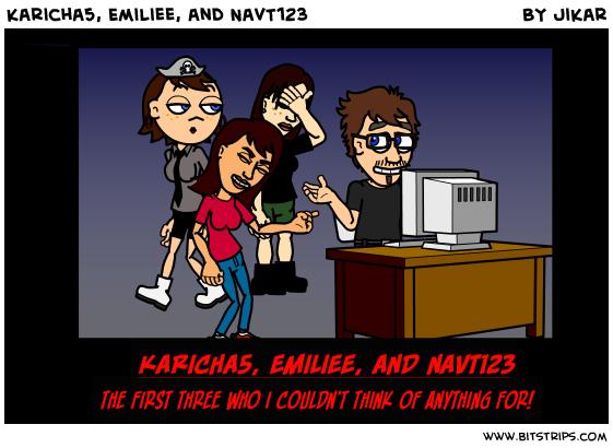 karicha5, Emiliee, and NavT123