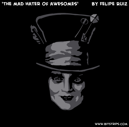'the mad hater of awesomes'