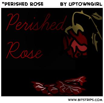 """Perished Rose"