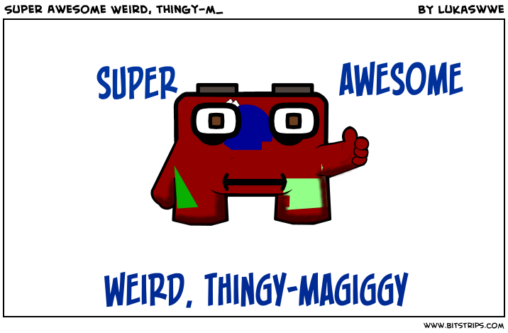 Super Awesome Weird, thingy-m_