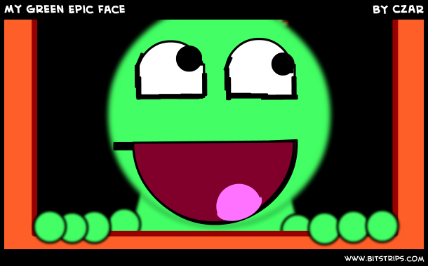My Green Epic Face