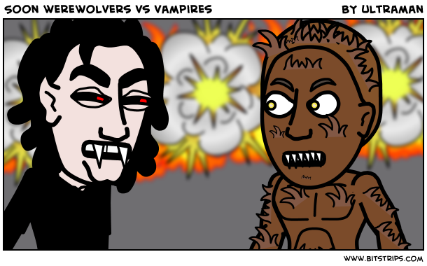 Soon werewolvers vs vampires